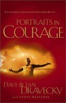 Portraits in Courage: Extraordinary Lessons for Everyday Heroes - Dave Dravecky, Steve Halliday, Jan Dravecky