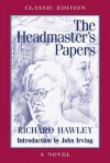 The Headmaster's Papers: A Novel - Richard Hawley, John Irving