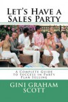 Let's Have a Sales Party: A Complete Guide to Success in Party Plan Selling - Gini Graham Scott