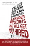 What Does Somebody Have to Do to Get a Job Around Here?: 44 Insider Secrets That Will Get You Hired - Cynthia Shapiro