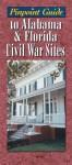 Pinpoint Guide to Alabama & Florida Civil War Sites - Ray Jones