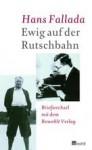 Ewig auf der Rutschbahn: Briefwechsel mit dem Rowohlt-Verlag - Hans Fallada, Michael Töteberg, Sabine Buck