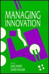 Managing Innovation - Jane Henry, David L. Walker