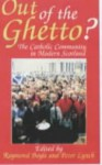 Out of the Ghetto: The Catholic Community in Modern Scotland - Raymond Boyle, Peter Lynch