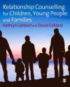 Relationship Counselling for Children, Young People and Families - Kathryn Geldard, David Geldard