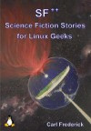 SF++ Science Fiction Stories for Linux Geeks - Carl Frederick
