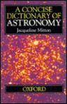 A Concise Dictionary of Astronomy - Jacqueline Mitton