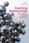 Coaching Relationships: The Relational Coaching Field Book - Erik De Haan, Charlotte Sills