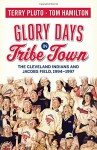 Glory Days in Tribe Town: The Cleveland Indians and Jacobs Field 1994-1997 - Terry Pluto, Tom Hamilton