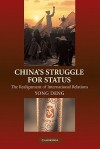 China's Struggle for Status: The Realignment of International Relations - Yong Deng