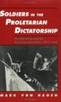 Soldiers in the Proletarian Dictatorship: The Red Army and the Soviet Socialist State, 1917-1930 - Mark Von Hagen