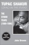 Tupac Shakur in the Studio: The Studio Years (1989-1996) - Jake Brown