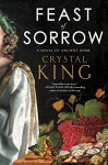 Feast of Sorrow: A Novel of Ancient Rome - Crystal King