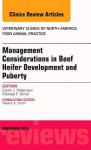 Beef Heifer Development, an Issue of Veterinary Clinics: Food Animal Practice - David J. Patterson, Michael T. Smith