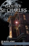 Ghosts of St. Charles (Haunted America) - Michael Henry