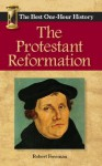 The Protestant Reformation: The Best One-Hour History - Robert Freeman