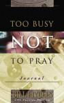 Too Busy Not to Pray Journal (Saltshaker Books Saltshaker Books) - Bill Hybels, Carolyn Nystrom