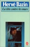 La Tete Contre Les Murs - Hervé Bazin