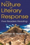 The Nature of Literary Response: Five Readers Reading - Norman Norwood Holland
