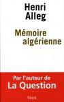 Mémoire algérienne (Essais - Documents) (French Edition) - Henri Alleg