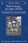 Abolir L'Esclavage: Une Utopie Coloniale - Dominique de Villepin