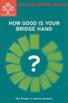 How Good is Your Bridge Hand? - Ron Klinger, Andrew Kambites