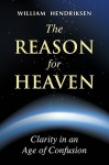 The Reason for Heaven - William Hendriksen