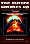 The Future Catches Up: Arms Control, Peacekeeping, Political Behavior - Ralph M. Goldman