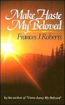 Make Haste My Beloved: - Frances J. Roberts