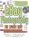 eBay Photography the Smart Way: Creating Great Product Pictures that Will Attract Higher Bids and Sell Your Items Faster - Joseph T. Sinclair, Stanley Livingston
