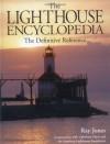 The Lighthouse Encyclopedia: The Definitive Reference (Lighthouses (Globe)) - Ray Jones