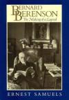 Bernard Berenson, Vol. 2: The Making of a Legend - Ernest Samuels
