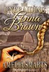 The Unbraiding of Anna Brown - Amelia Smarts, Blushing Books