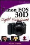 Canon EOS 30D Digital Field Guide - Charlotte K. Lowrie