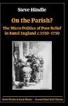 On the Parish?: The Micro-Politics of Poor Relief in Rural England C. 1550-1750 - Steve Hindle