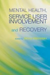 Mental Health, Service User Involvement and Recovery - Jenny Weinstein, Julie Gosling, Humphrey Greaves