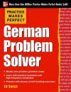 Practice Makes Perfect German Problem Solver: With 130 Exercises - Ed Swick