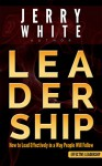 Leadership: How to Lead Effectively in a Way People Will Follow (Leadership, leadership and self deception, leadership books) - Jerry White
