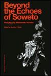 Beyond the Echoesoweto - Matsemela Manaka, Geoffrey V Davis