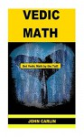 VEDIC MATH: VEDIC MULTIPLICATION MATHEMATICS (Get Vedic Math by the Tail! Book 2) - John Carlin