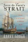 Juan de Fuca's Strait: Voyages in the Waterway of Forgotten Dreams - Barry Gough