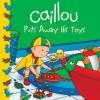 Caillou Puts Away His Toys - Joceline Sanschagrin, Eric Sevigny