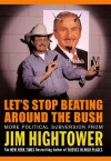 Let's Stop Beating Around the Bush: More Political Subversion from Jim Hightower - Jim Hightower