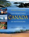 Unforgettable Canada: 115 Destinations - George Fischer, Noel Hudson