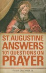 St. Augustine Answers 101 Questions On Prayer - Augustine of Hippo, Fr. Cliff Ermatinger