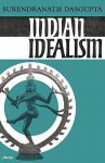 Indian Idealism - Dasgupta, Surendranath Dasgupta