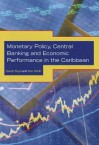 Monetary Policy, Central Banking and Economic Performance in the Caribbean - Derick Boyd, Ron Smith