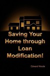 Saving Your Home Through Loan Modification! - Edward Woods