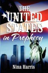 The United States in Prophecy the United States in Prophecy - Nina Harris