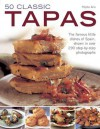 50 Classic Tapas: The Famous Little Dishes of Spain, Shown in Over 290 Step-By-Step Photographs - Pepita Aris